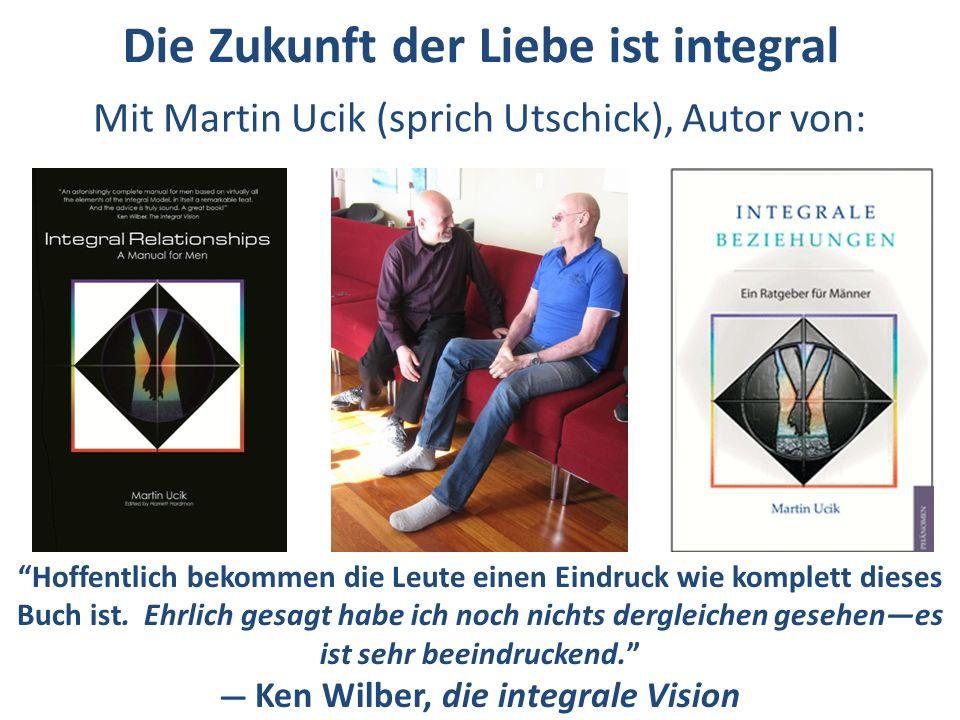 Die Zukunft der Liebe ist integral Mit Martin Ucik (sprich Utschick), Autor von: Hoffentlich bekommen die Leute einen Eindruck wie komplett dieses Buc