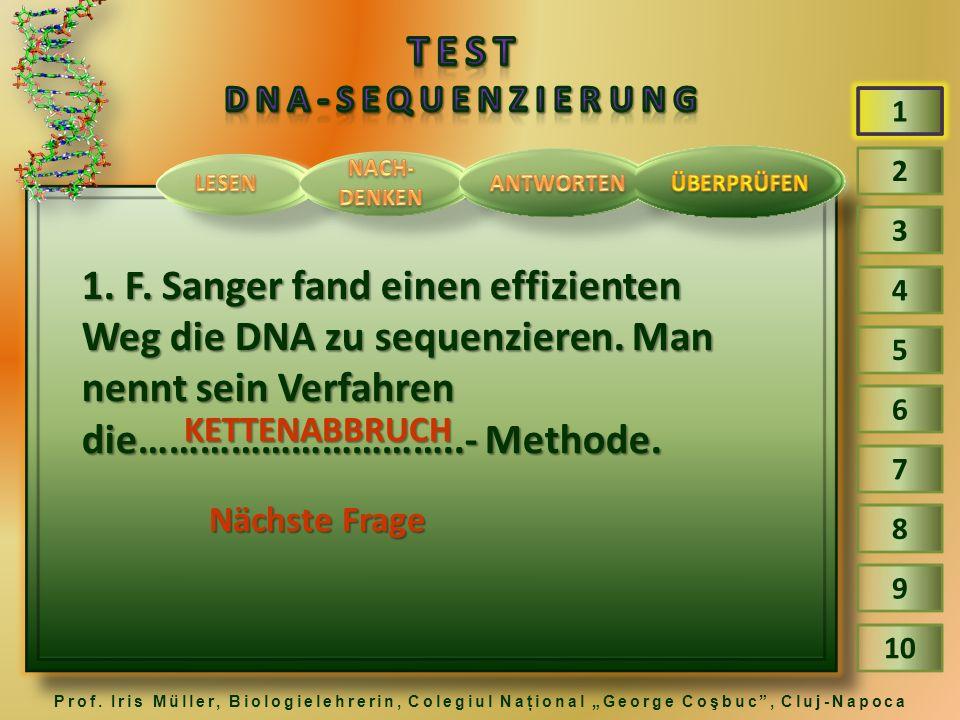 3 4 5 6 7 8 9 2 1 10 1.F. Sanger fand einen effizienten Weg die DNA zu sequenzieren.