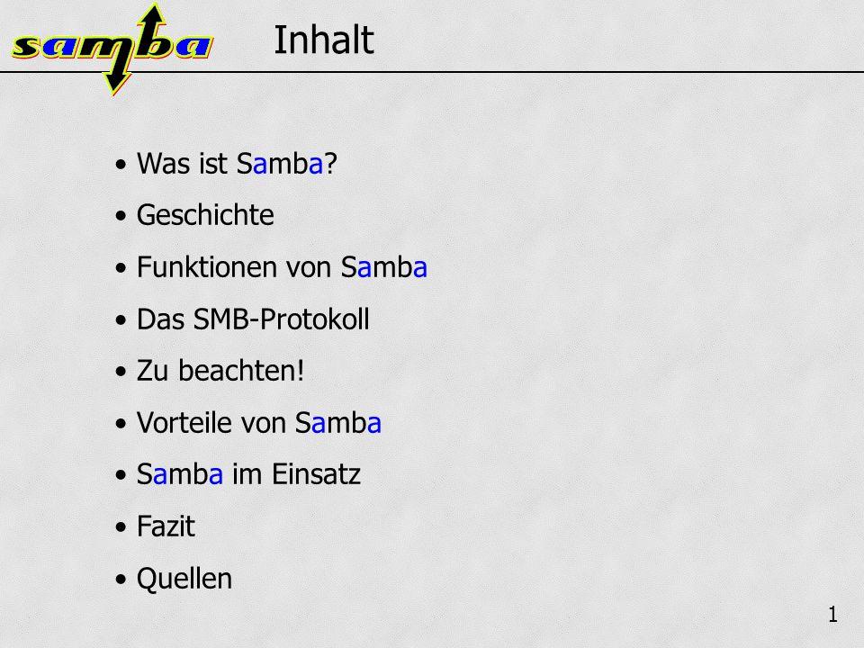 1 Inhalt Was ist Samba. Geschichte Funktionen von Samba Das SMB-Protokoll Zu beachten.