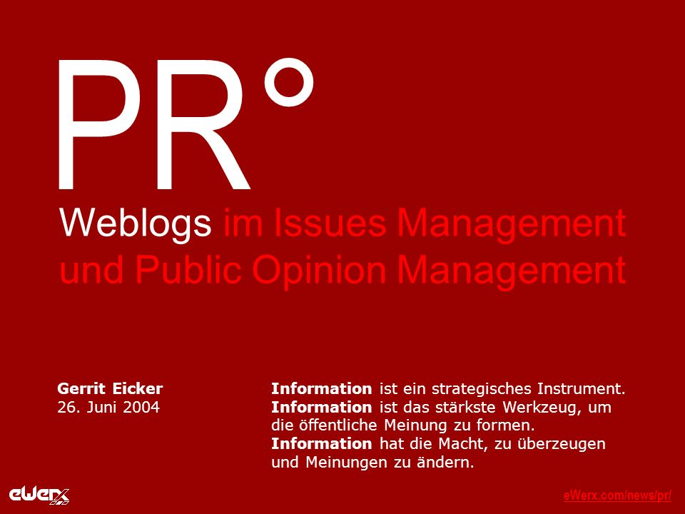 eWerx.com/news/pr/eWerx.com/news/pr/_ PR° Weblogs im Issues Management und Public Opinion Management Information ist ein strategisches Instrument.