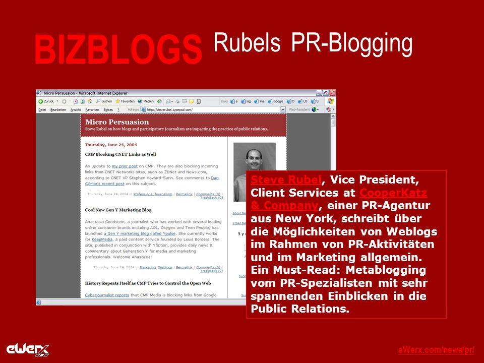 eWerx.com/news/pr/eWerx.com/news/pr/_ BIZBLOGS Rubels PR-Blogging Steve RubelSteve Rubel, Vice President, Client Services at CooperKatz & Company, einer PR-Agentur aus New York, schreibt über die Möglichkeiten von Weblogs im Rahmen von PR-Aktivitäten und im Marketing allgemein.