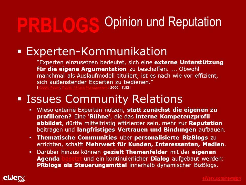 eWerx.com/news/pr/eWerx.com/news/pr/_ PRBLOGS Opinion und Reputation Experten-Kommunikation Experten einzusetzen bedeutet, sich eine externe Unterstützung für die eigene Argumentation zu beschaffen....