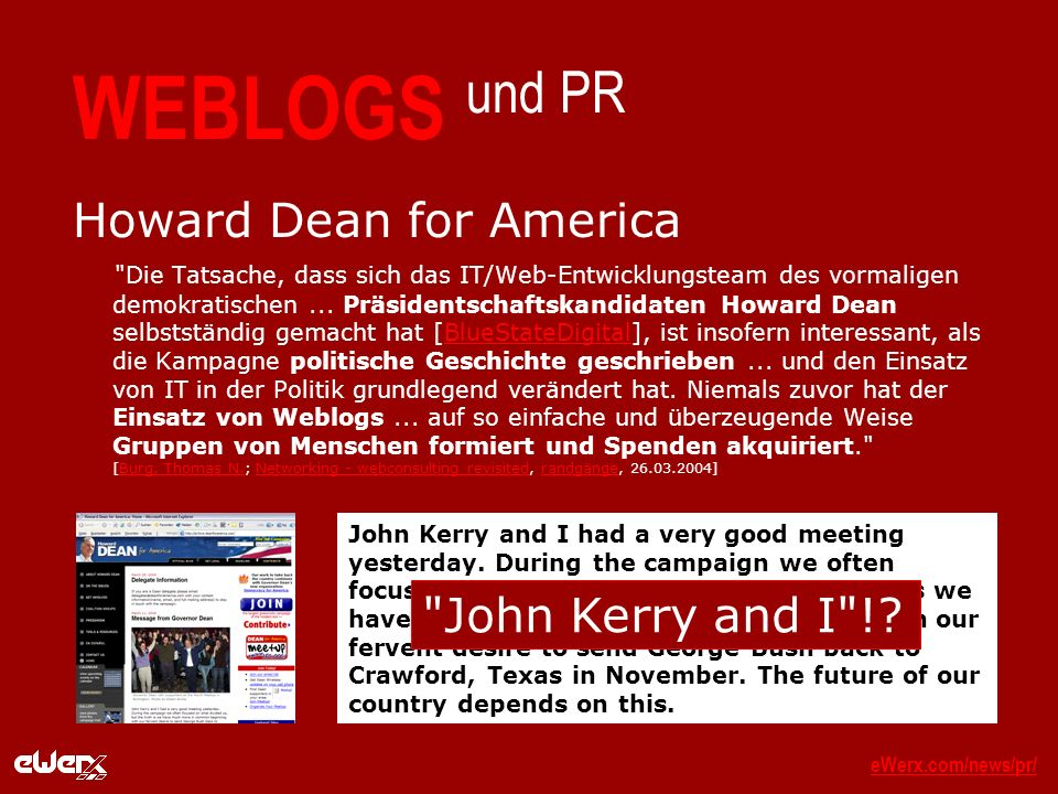eWerx.com/news/pr/eWerx.com/news/pr/_ WEBLOGS und PR Howard Dean for America Die Tatsache, dass sich das IT/Web-Entwicklungsteam des vormaligen demokratischen...