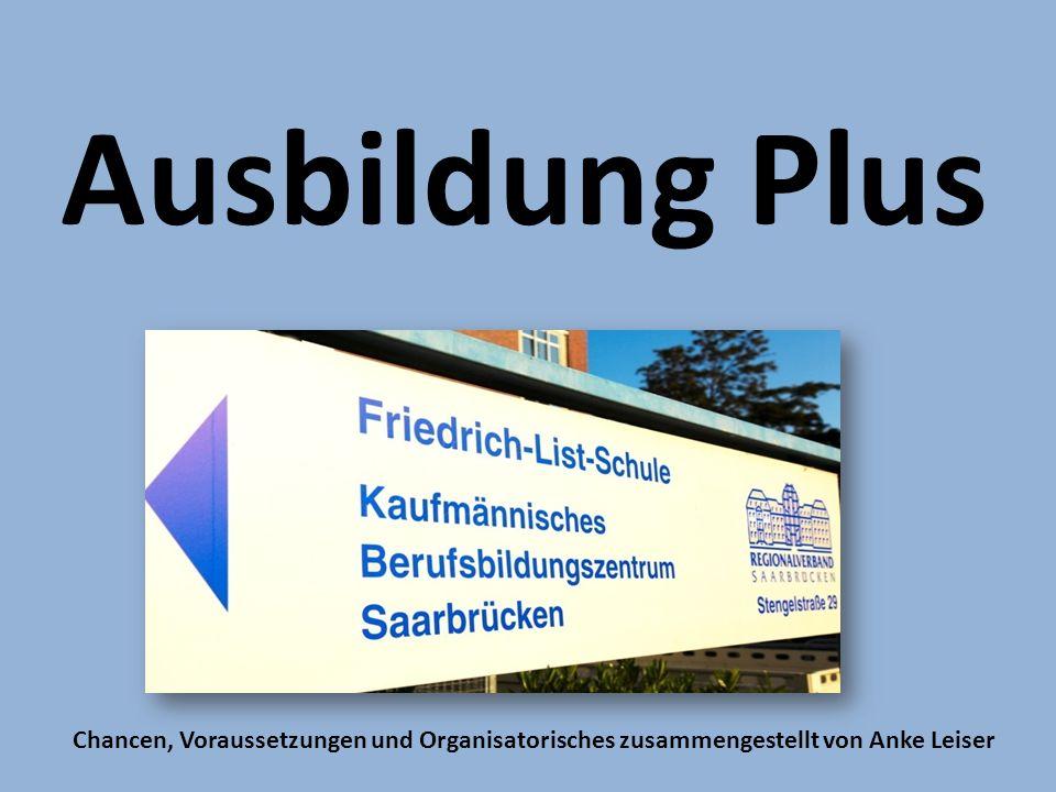 Ausbildung Plus Chancen, Voraussetzungen und Organisatorisches zusammengestellt von Anke Leiser