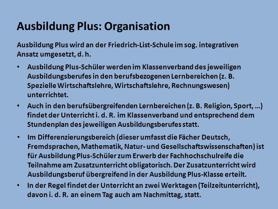 Ausbildung Plus: Organisation Ausbildung Plus wird an der Friedrich-List-Schule im sog. integrativen Ansatz umgesetzt, d. h. In der Regel findet der U