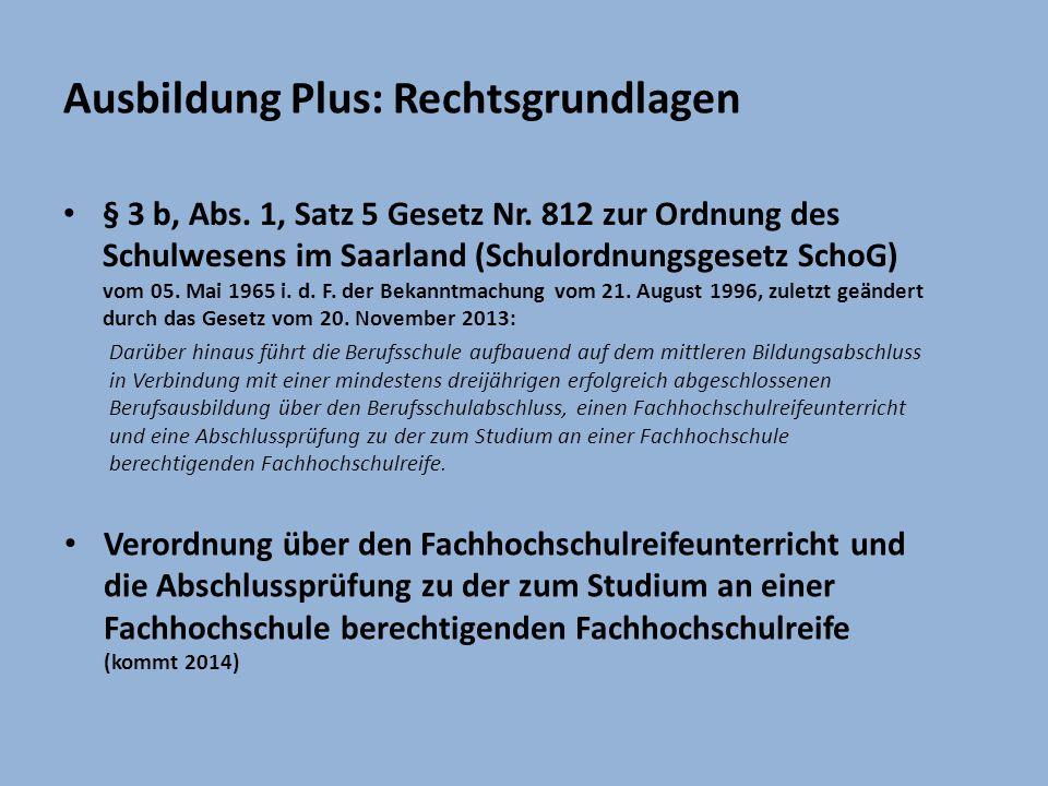Ausbildung Plus: Rechtsgrundlagen § 3 b, Abs. 1, Satz 5 Gesetz Nr. 812 zur Ordnung des Schulwesens im Saarland (Schulordnungsgesetz SchoG) vom 05. Mai