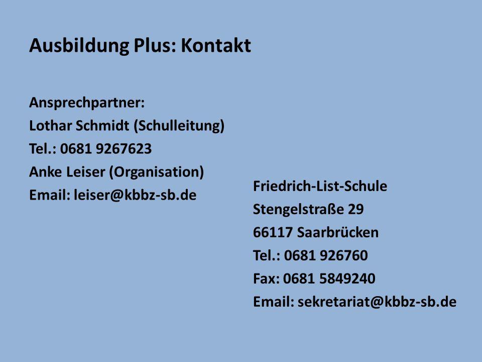 Ausbildung Plus: Kontakt Ansprechpartner: Lothar Schmidt (Schulleitung) Tel.: 0681 9267623 Anke Leiser (Organisation) Email: leiser@kbbz-sb.de Friedri