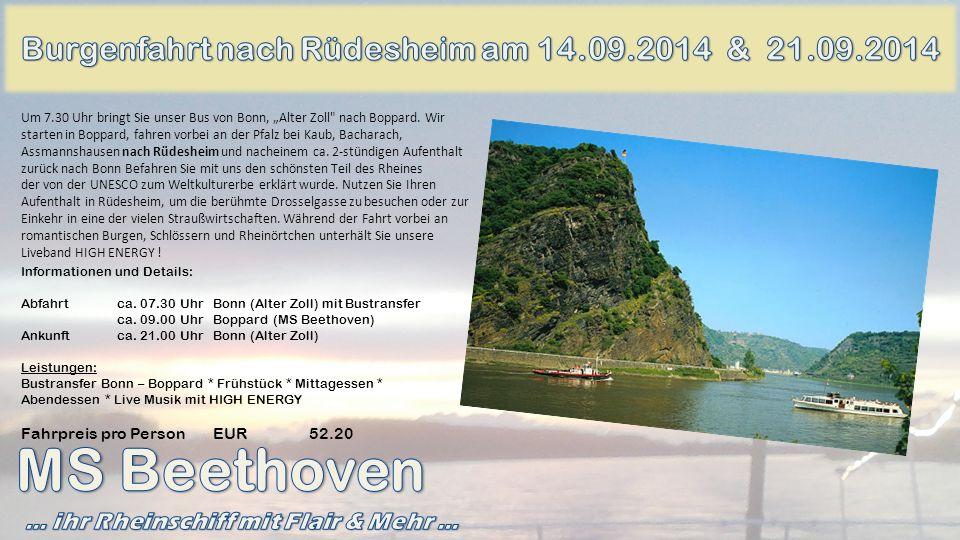 Informationen und Details: Abfahrtca. 07.30 Uhr Bonn (Alter Zoll) mit Bustransfer ca. 09.00 UhrBoppard (MS Beethoven) Ankunftca. 21.00 UhrBonn (Alter