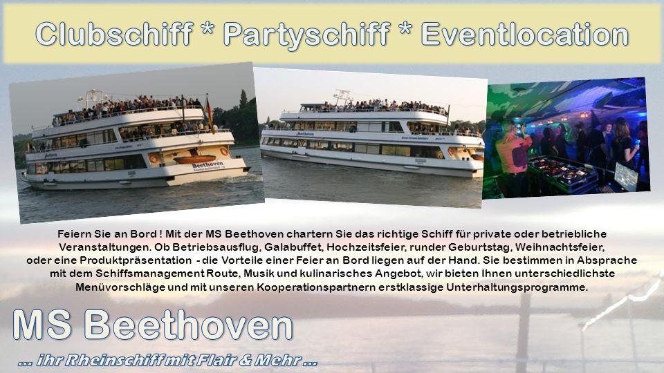 Feiern Sie an Bord ! Mit der MS Beethoven chartern Sie das richtige Schiff für private oder betriebliche Veranstaltungen. Ob Betriebsausflug, Galabuff