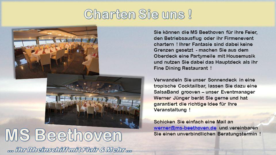 Sie können die MS Beethoven für ihre Feier, den Betriebsausflug oder ihr Firmenevent chartern ! Ihrer Fantasie sind dabei keine Grenzen gesetzt - mach