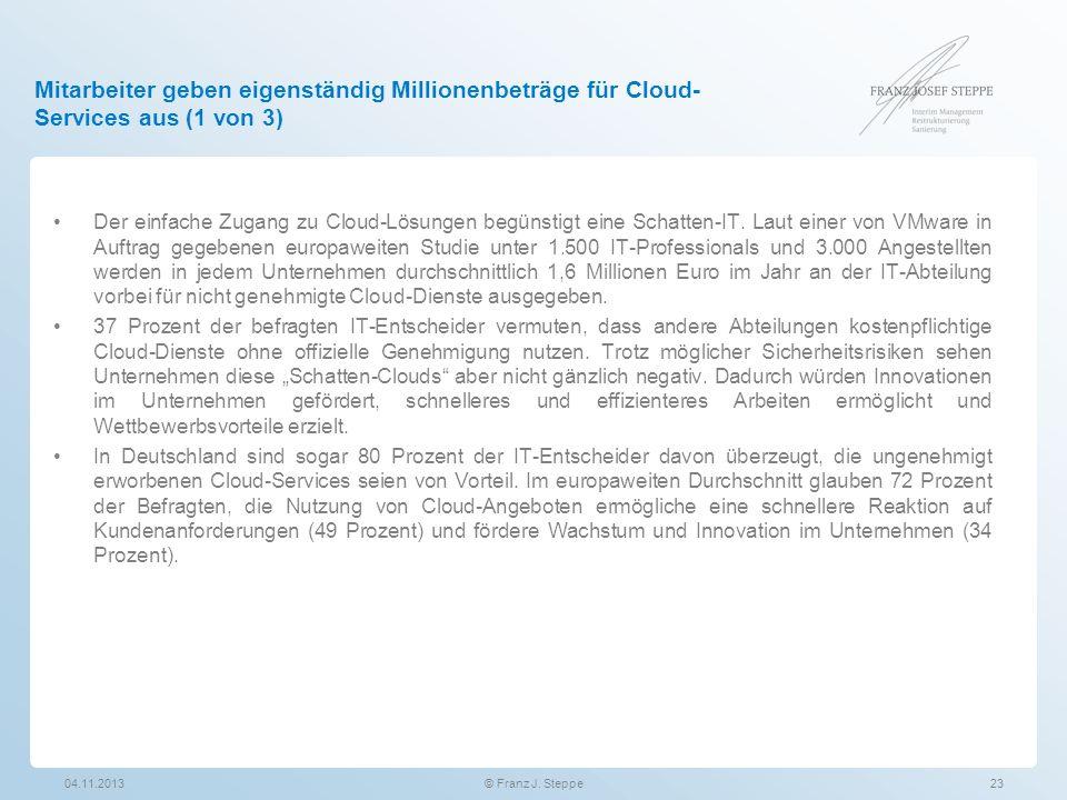 Mitarbeiter geben eigenständig Millionenbeträge für Cloud- Services aus (1 von 3) Der einfache Zugang zu Cloud-Lösungen begünstigt eine Schatten-IT. L