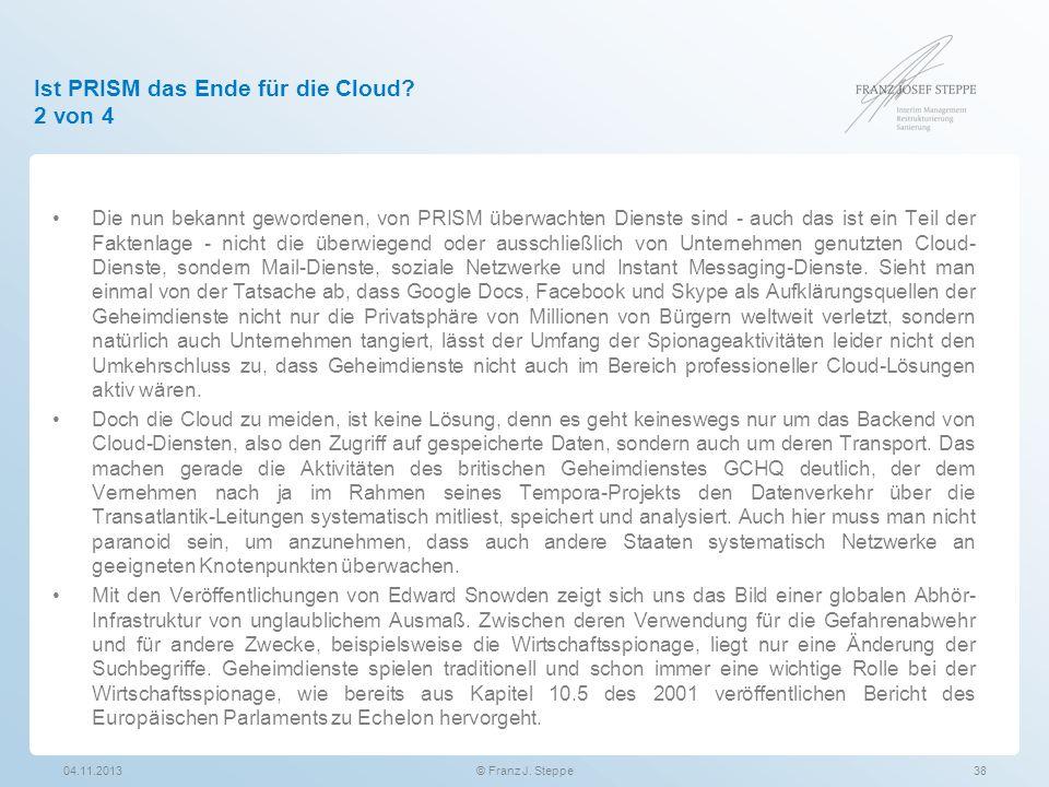 Ist PRISM das Ende für die Cloud? 2 von 4 Die nun bekannt gewordenen, von PRISM überwachten Dienste sind - auch das ist ein Teil der Faktenlage - nich