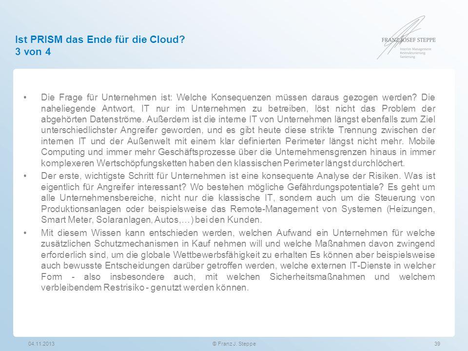 Ist PRISM das Ende für die Cloud? 3 von 4 Die Frage für Unternehmen ist: Welche Konsequenzen müssen daraus gezogen werden? Die naheliegende Antwort, I