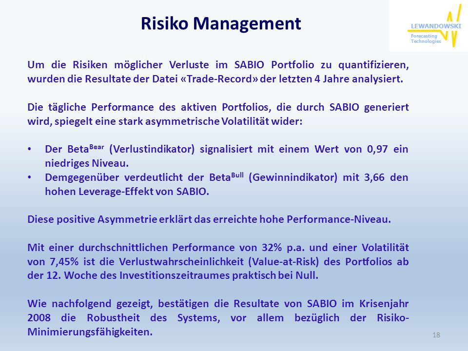 Risiko Management Um die Risiken möglicher Verluste im SABIO Portfolio zu quantifizieren, wurden die Resultate der Datei «Trade-Record» der letzten 4