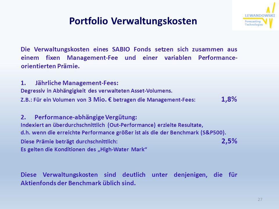 Portfolio Verwaltungskosten Die Verwaltungskosten eines SABIO Fonds setzen sich zusammen aus einem fixen Management-Fee und einer variablen Performanc