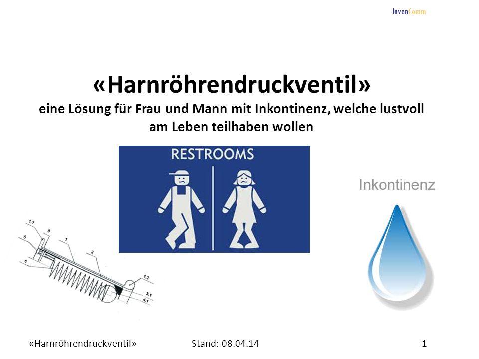 «Harnröhrendruckventil»1Stand: 08.04.14 InvenComm 1 «Harnröhrendruckventil» eine Lösung für Frau und Mann mit Inkontinenz, welche lustvoll am Leben te