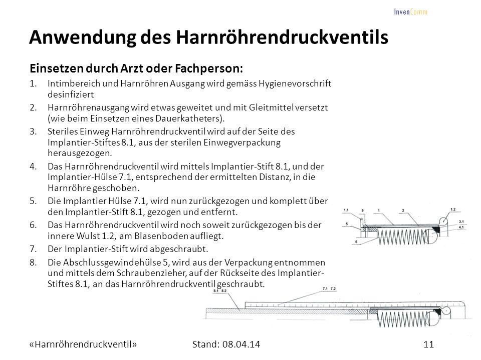 «Harnröhrendruckventil»11Stand: 08.04.14 InvenComm Anwendung des Harnröhrendruckventils Einsetzen durch Arzt oder Fachperson: 1.Intimbereich und Harnr