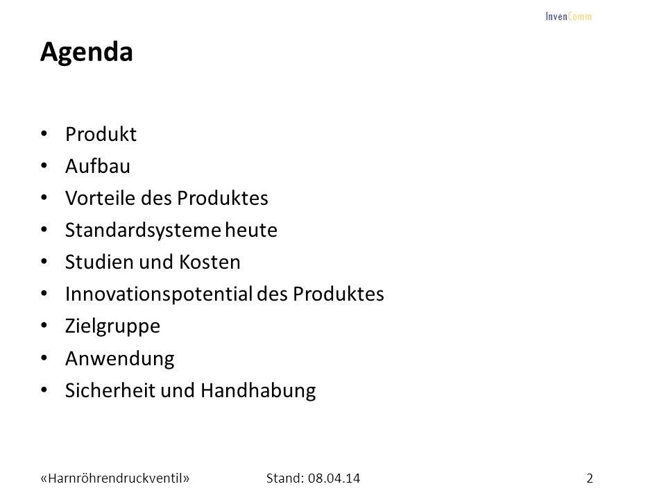 «Harnröhrendruckventil»2Stand: 08.04.14 InvenComm Agenda Produkt Aufbau Vorteile des Produktes Standardsysteme heute Studien und Kosten Innovationspot