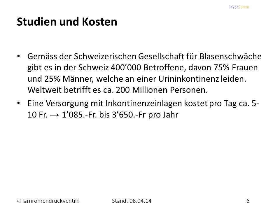 «Harnröhrendruckventil»6Stand: 08.04.14 InvenComm Studien und Kosten Gemäss der Schweizerischen Gesellschaft für Blasenschwäche gibt es in der Schweiz