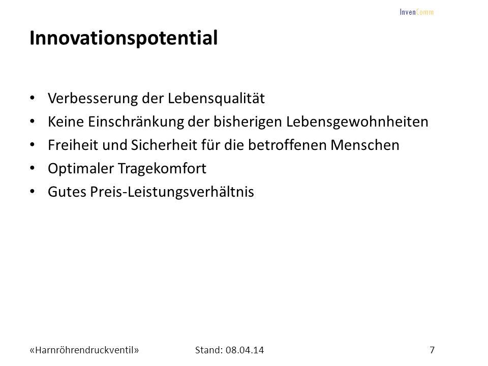 «Harnröhrendruckventil»7Stand: 08.04.14 InvenComm Innovationspotential Verbesserung der Lebensqualität Keine Einschränkung der bisherigen Lebensgewohn