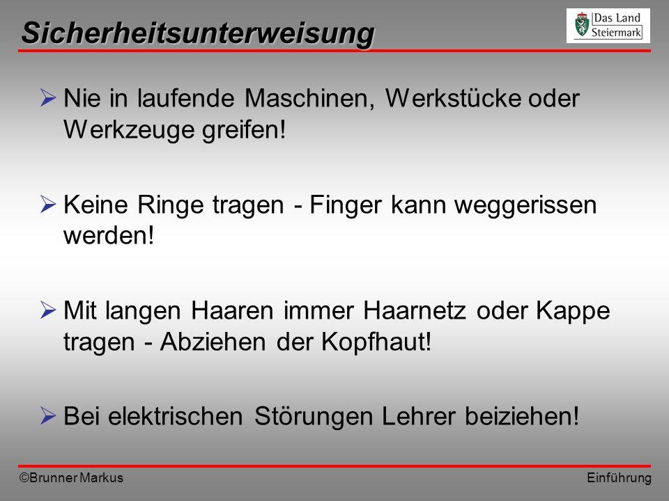 ©Brunner Markus Einführung Sicherheitsunterweisung Nie in laufende Maschinen, Werkstücke oder Werkzeuge greifen! Keine Ringe tragen - Finger kann wegg