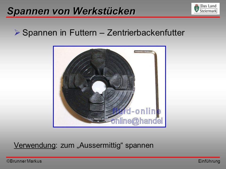 ©Brunner Markus Einführung Spannen von Werkstücken Spannen in Futtern – Zentrierbackenfutter Verwendung: zum Aussermittig spannen