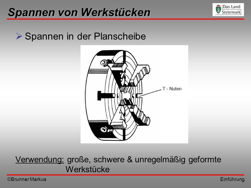 ©Brunner Markus Einführung Spannen von Werkstücken Spannen in der Planscheibe Verwendung: große, schwere & unregelmäßig geformte Werkstücke