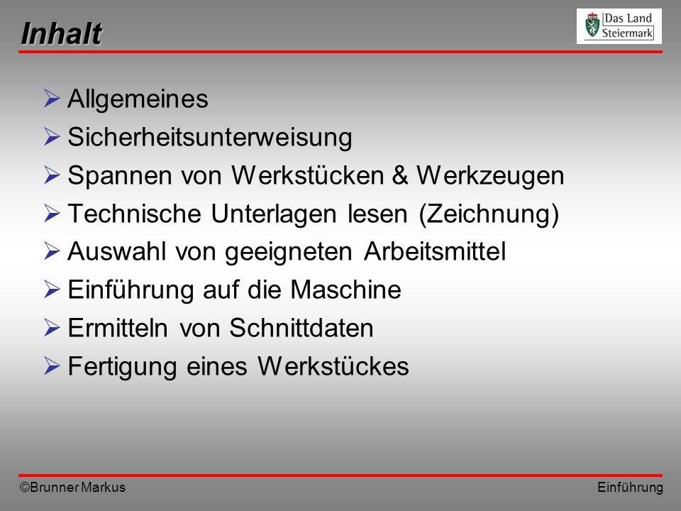©Brunner Markus Einführung Allgemeines Beurteilung Verhalten Sauberkeit & Ordnung am Arbeitsplatz Einhalten der Sicherheitsvorschriften Praktische Fertigkeiten