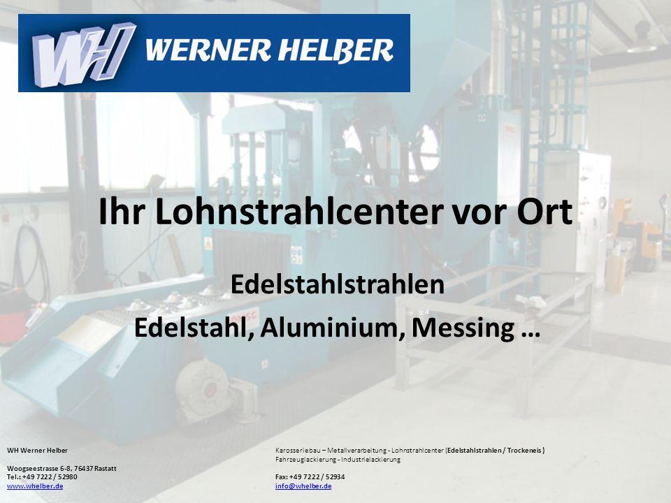 Ihr Lohnstrahlcenter vor Ort Edelstahlstrahlen Edelstahl, Aluminium, Messing … WH Werner HelberKarosseriebau – Metallverarbeitung - Lohnstrahlcenter (