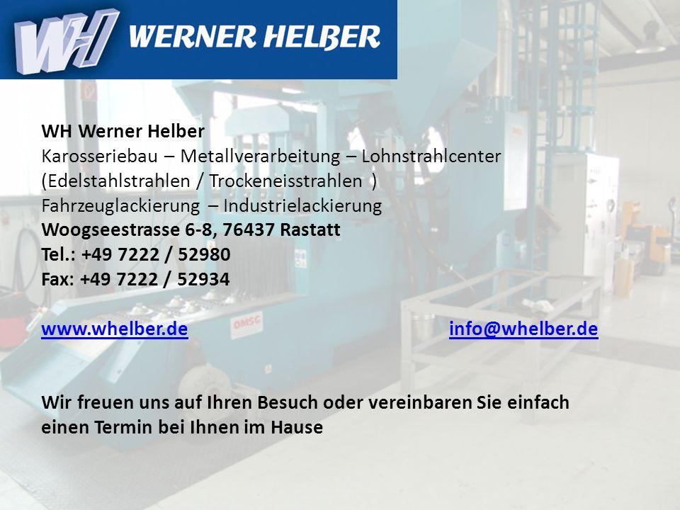 WH Werner Helber Karosseriebau – Metallverarbeitung – Lohnstrahlcenter (Edelstahlstrahlen / Trockeneisstrahlen ) Fahrzeuglackierung – Industrielackier