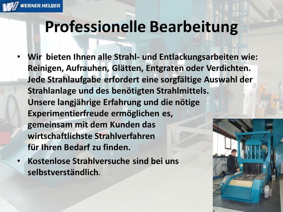 Professionelle Bearbeitung Wir bieten Ihnen alle Strahl- und Entlackungsarbeiten wie: Reinigen, Aufrauhen, Glätten, Entgraten oder Verdichten. Jede St