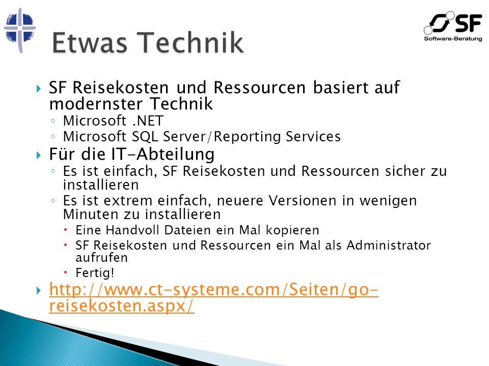SF Reisekosten und Ressourcen basiert auf modernster Technik Microsoft.NET Microsoft SQL Server/Reporting Services Für die IT-Abteilung Es ist einfach