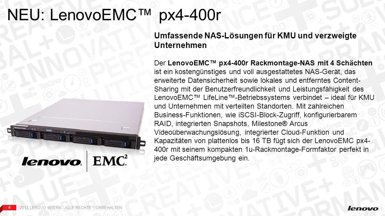 44 Server-Backup PC-Backup NAS-Backup NEU: LenovoEMC px4-400r Umfassende NAS-Lösungen für KMU und verzweigte Unternehmen Der LenovoEMC px4-400r Rackmontage-NAS mit 4 Schächten ist ein kostengünstiges und voll ausgestattetes NAS-Gerät, das erweiterte Datensicherheit sowie lokales und entferntes Content- Sharing mit der Benutzerfreundlichkeit und Leistungsfähigkeit des LenovoEMC LifeLine-Betriebssystems verbindet – ideal für KMU und Unternehmen mit verteilten Standorten.