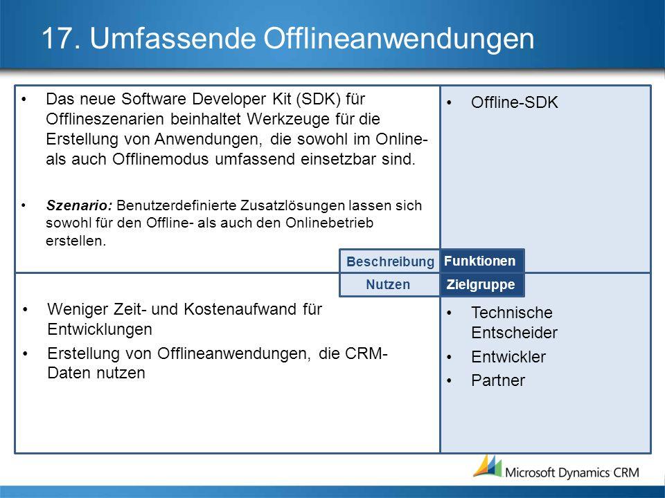 17. Umfassende Offlineanwendungen Das neue Software Developer Kit (SDK) für Offlineszenarien beinhaltet Werkzeuge für die Erstellung von Anwendungen,