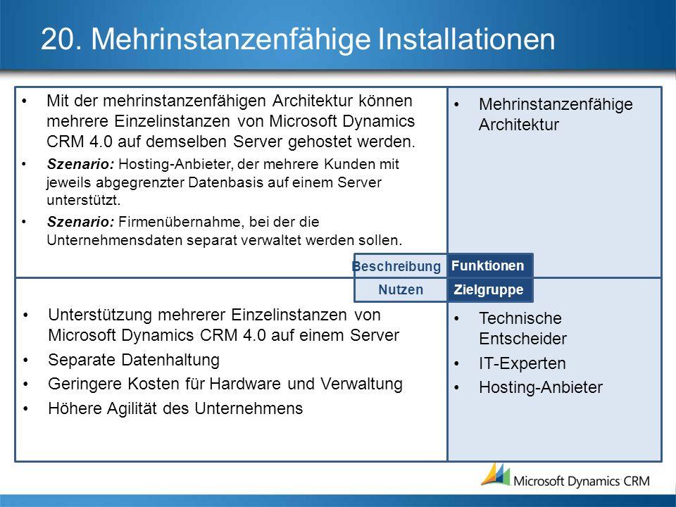 20. Mehrinstanzenfähige Installationen Mit der mehrinstanzenfähigen Architektur können mehrere Einzelinstanzen von Microsoft Dynamics CRM 4.0 auf dems