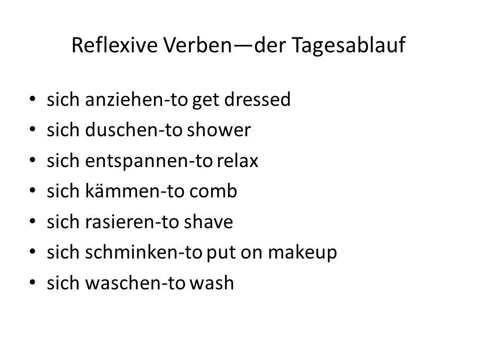 Reflexive Verbender Tagesablauf sich anziehen-to get dressed sich duschen-to shower sich entspannen-to relax sich kämmen-to comb sich rasieren-to shav