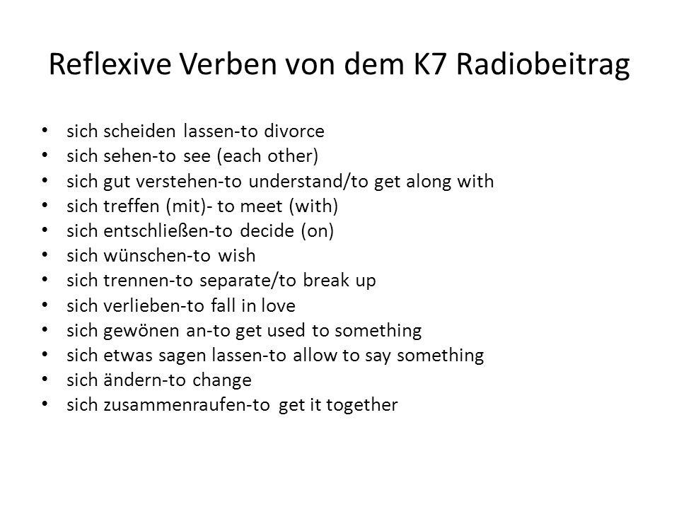 Reflexive Verben von dem K7 Radiobeitrag sich scheiden lassen-to divorce sich sehen-to see (each other) sich gut verstehen-to understand/to get along