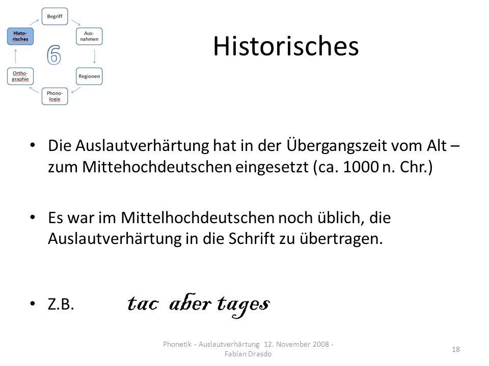Historisches Die Auslautverhärtung hat in der Übergangszeit vom Alt – zum Mittehochdeutschen eingesetzt (ca. 1000 n. Chr.) Es war im Mittelhochdeutsch