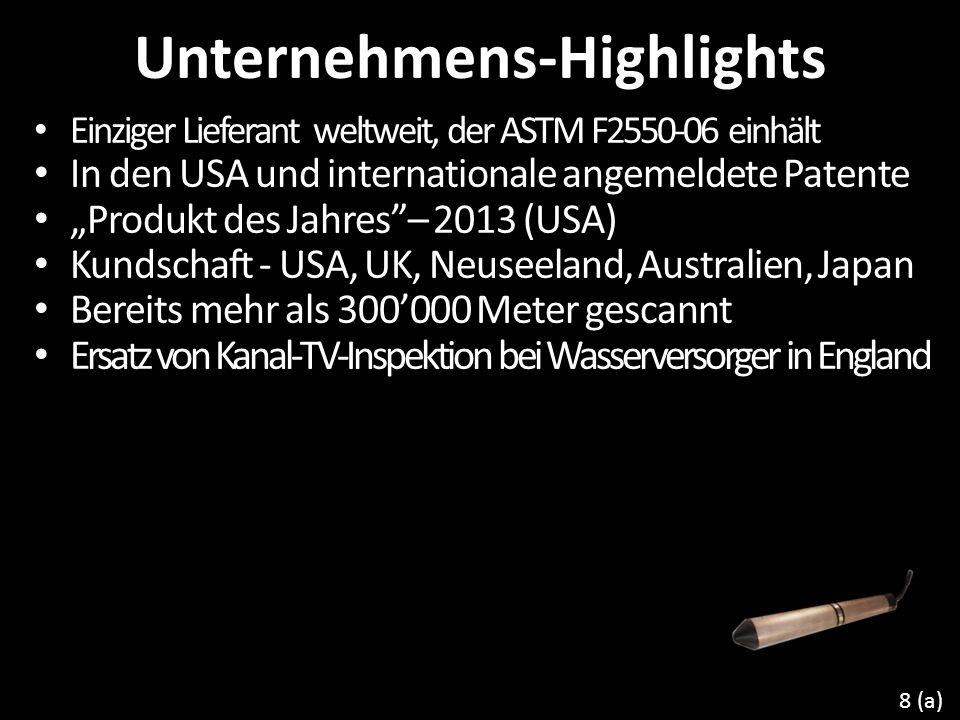 Unternehmens-Highlights Einziger Lieferant weltweit, der ASTM F2550-06 einhält In den USA und internationale angemeldete Patente Produkt des Jahres– 2013 (USA) Kundschaft - USA, UK, Neuseeland, Australien, Japan Bereits mehr als 300000 Meter gescannt Ersatz von Kanal-TV-Inspektion bei Wasserversorger in England 8 (a)