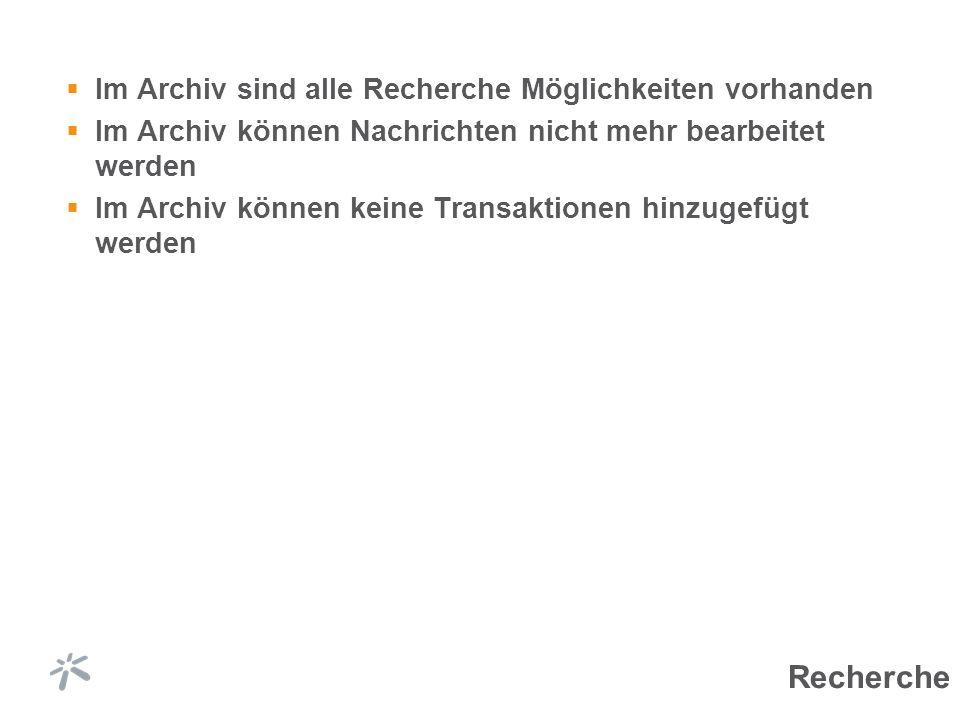 Im Archiv sind alle Recherche Möglichkeiten vorhanden Im Archiv können Nachrichten nicht mehr bearbeitet werden Im Archiv können keine Transaktionen hinzugefügt werden Recherche