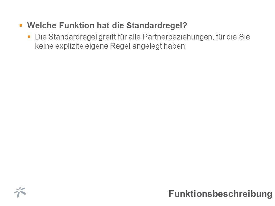 Welche Funktion hat die Standardregel? Die Standardregel greift für alle Partnerbeziehungen, für die Sie keine explizite eigene Regel angelegt haben F