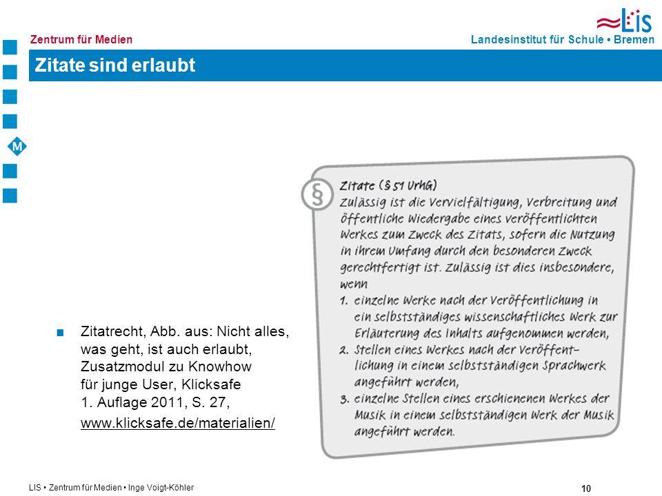 10 LIS Zentrum für Medien Inge Voigt-Köhler Landesinstitut für Schule BremenZentrum für Medien Zitate sind erlaubt Zitatrecht, Abb. aus: Nicht alles,