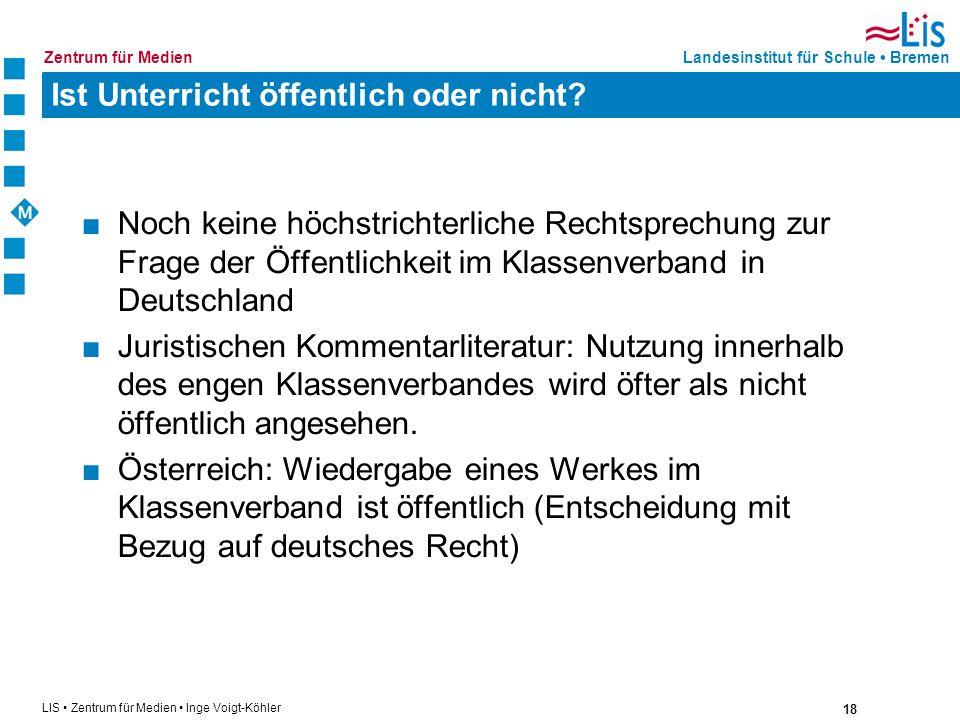 18 LIS Zentrum für Medien Inge Voigt-Köhler Landesinstitut für Schule BremenZentrum für Medien Ist Unterricht öffentlich oder nicht? Noch keine höchst