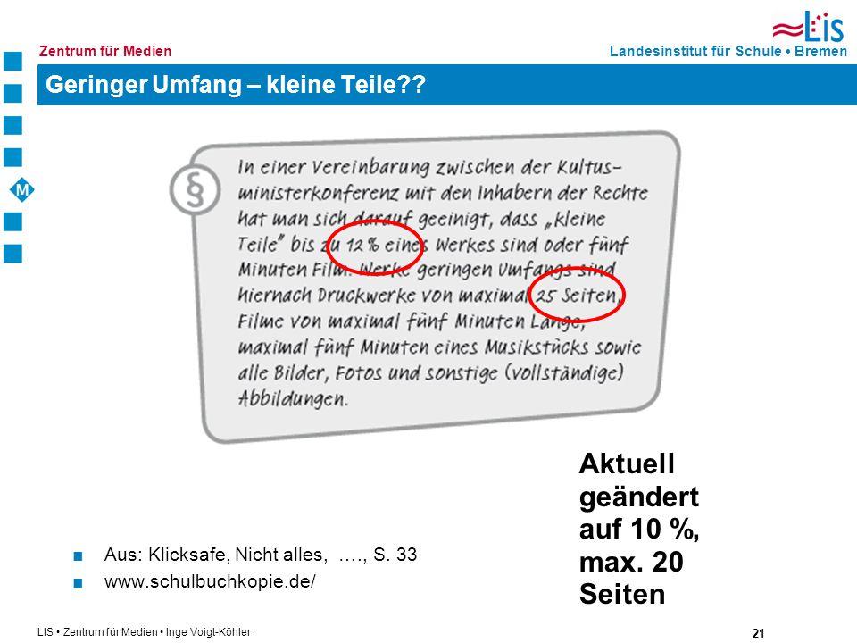 21 LIS Zentrum für Medien Inge Voigt-Köhler Landesinstitut für Schule BremenZentrum für Medien Geringer Umfang – kleine Teile?? Aus: Klicksafe, Nicht