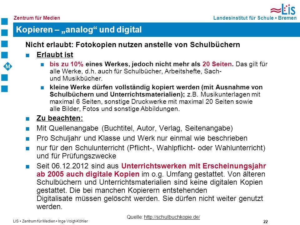 22 LIS Zentrum für Medien Inge Voigt-Köhler Landesinstitut für Schule BremenZentrum für Medien Kopieren – analog und digital Nicht erlaubt: Fotokopien
