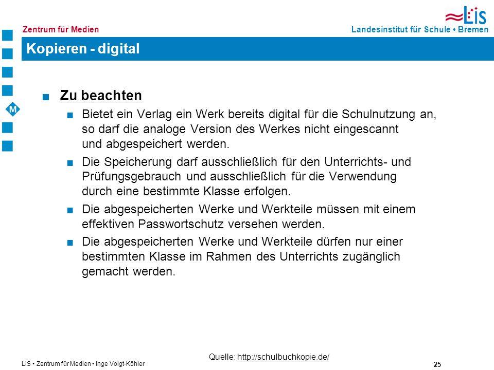 25 LIS Zentrum für Medien Inge Voigt-Köhler Landesinstitut für Schule BremenZentrum für Medien Kopieren - digital Zu beachten Bietet ein Verlag ein We