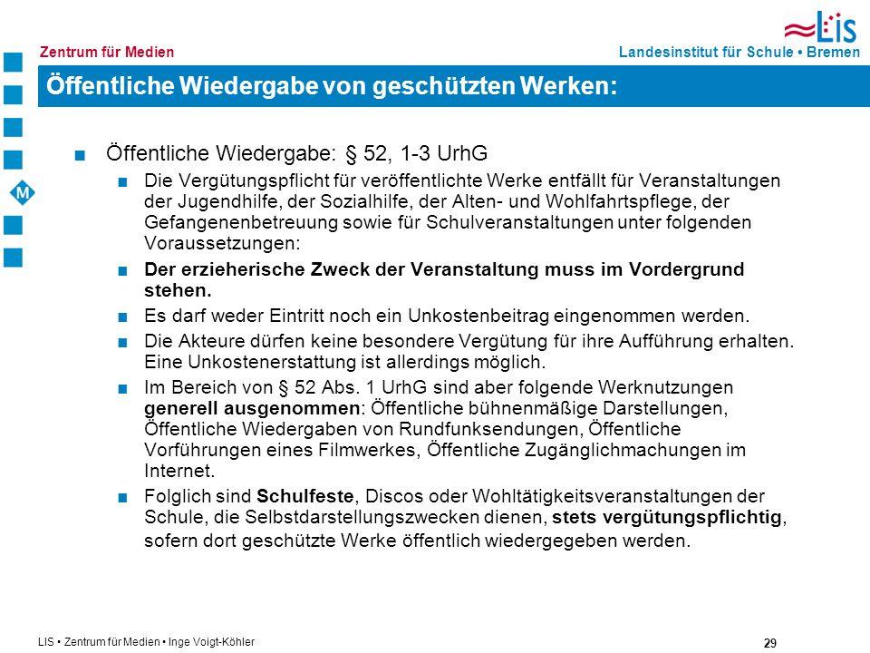 29 LIS Zentrum für Medien Inge Voigt-Köhler Landesinstitut für Schule BremenZentrum für Medien Öffentliche Wiedergabe von geschützten Werken: Öffentli