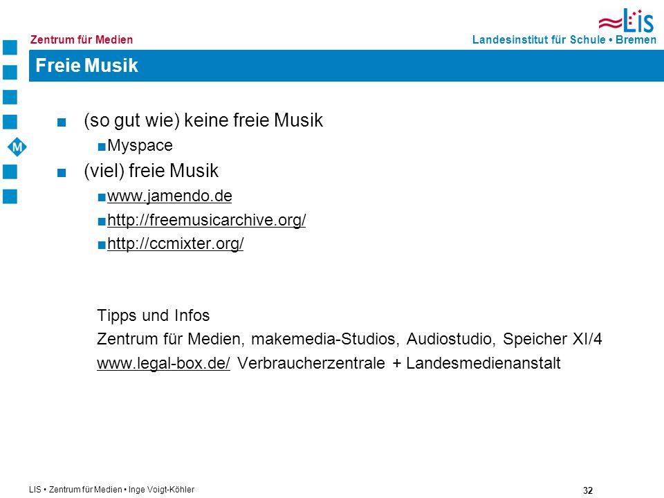 32 LIS Zentrum für Medien Inge Voigt-Köhler Landesinstitut für Schule BremenZentrum für Medien Freie Musik (so gut wie) keine freie Musik Myspace (vie