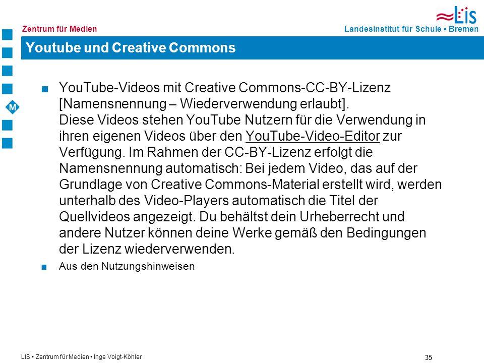 35 LIS Zentrum für Medien Inge Voigt-Köhler Landesinstitut für Schule BremenZentrum für Medien Youtube und Creative Commons YouTube-Videos mit Creativ