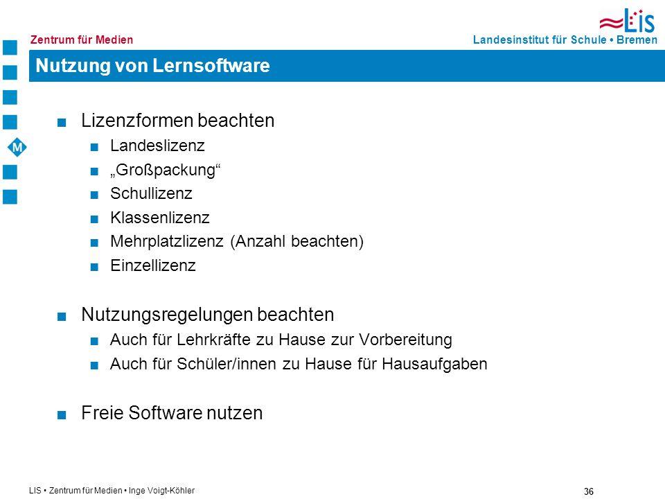 36 LIS Zentrum für Medien Inge Voigt-Köhler Landesinstitut für Schule BremenZentrum für Medien Nutzung von Lernsoftware Lizenzformen beachten Landesli